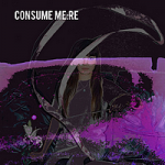 Consume Me:Re