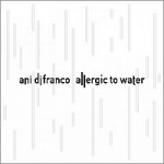 Ani DiFranco - Allergic to Water