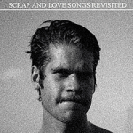 Scrap and Love Songs Revisited